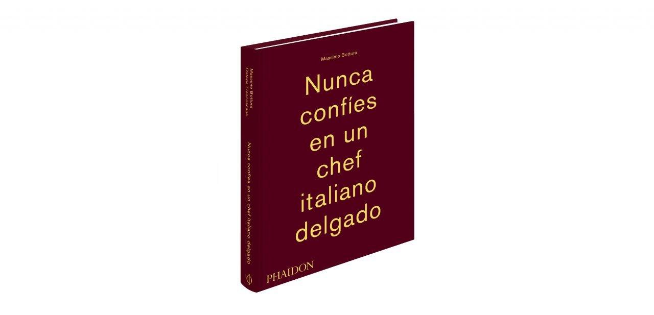 El libro 'Nunca confíes en un chef italiano delgado' del chef Massimo Bottura